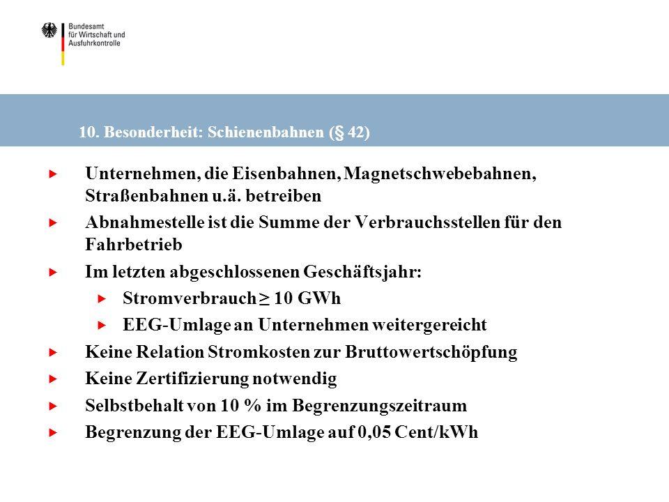 10. Besonderheit: Schienenbahnen (§ 42) Unternehmen, die Eisenbahnen, Magnetschwebebahnen, Straßenbahnen u.ä. betreiben Abnahmestelle ist die Summe de