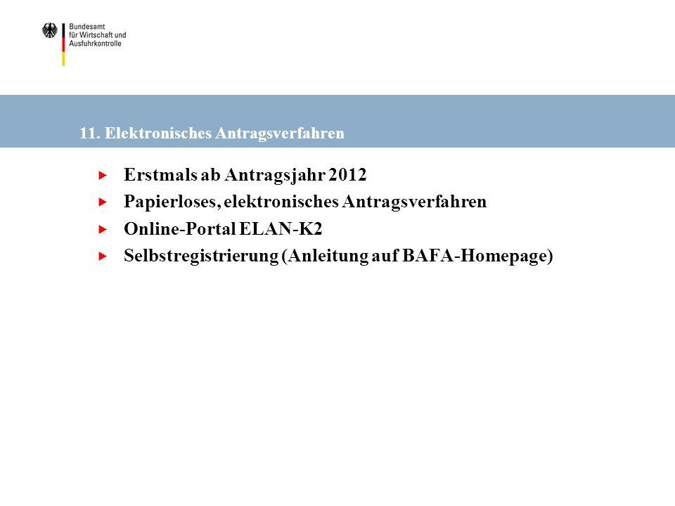 11. Elektronisches Antragsverfahren Erstmals ab Antragsjahr 2012 Papierloses, elektronisches Antragsverfahren Online-Portal ELAN-K2 Selbstregistrierun