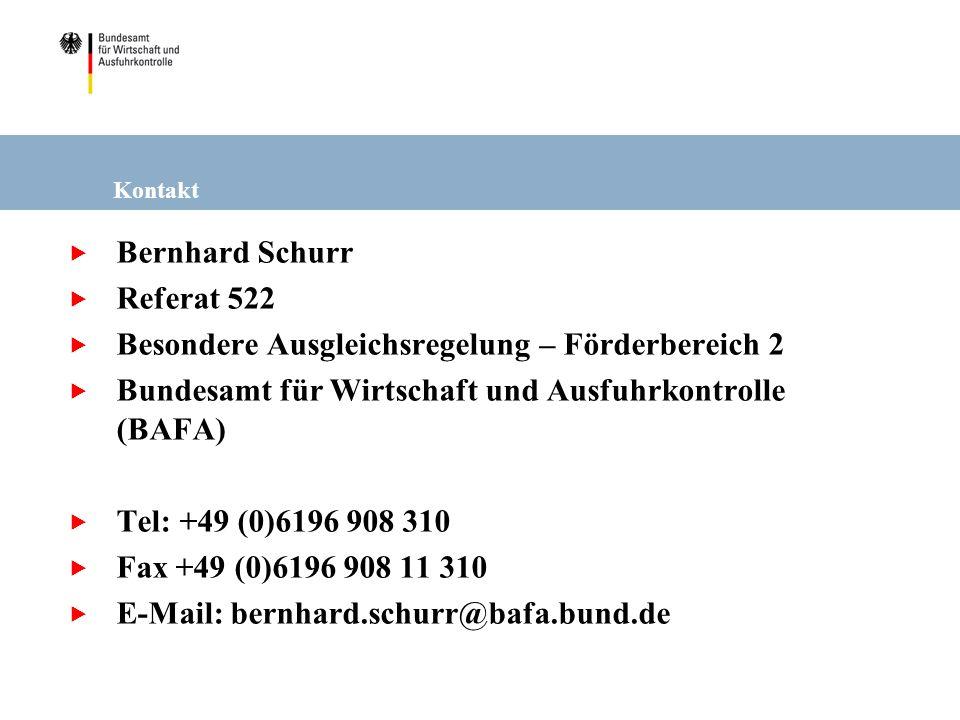 Kontakt Bernhard Schurr Referat 522 Besondere Ausgleichsregelung – Förderbereich 2 Bundesamt für Wirtschaft und Ausfuhrkontrolle (BAFA) Tel: +49 (0)61