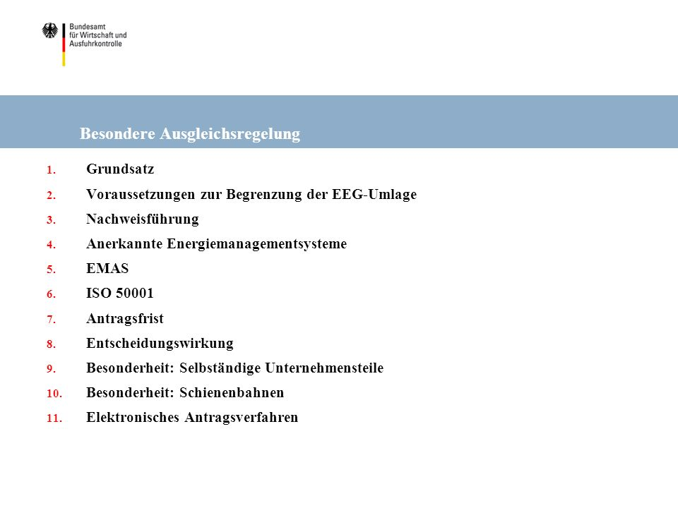 Besondere Ausgleichsregelung 1. Grundsatz 2. Voraussetzungen zur Begrenzung der EEG-Umlage 3. Nachweisführung 4. Anerkannte Energiemanagementsysteme 5