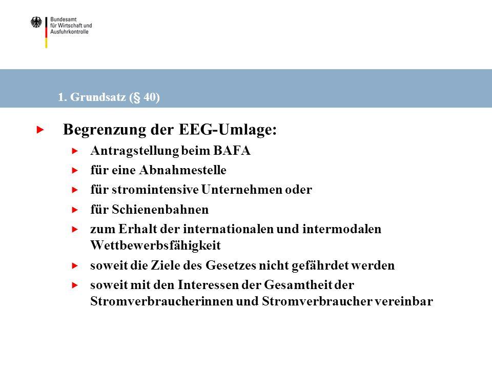 1. Grundsatz (§ 40) Begrenzung der EEG-Umlage: Antragstellung beim BAFA für eine Abnahmestelle für stromintensive Unternehmen oder für Schienenbahnen