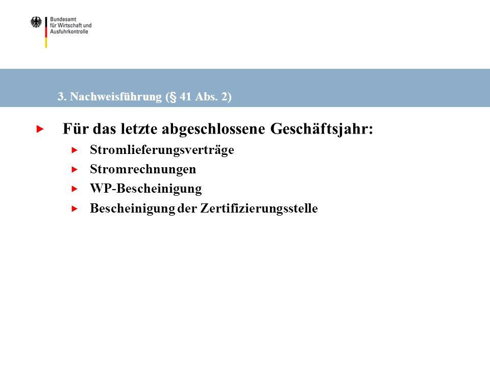 3. Nachweisführung (§ 41 Abs. 2) Für das letzte abgeschlossene Geschäftsjahr: Stromlieferungsverträge Stromrechnungen WP-Bescheinigung Bescheinigung d
