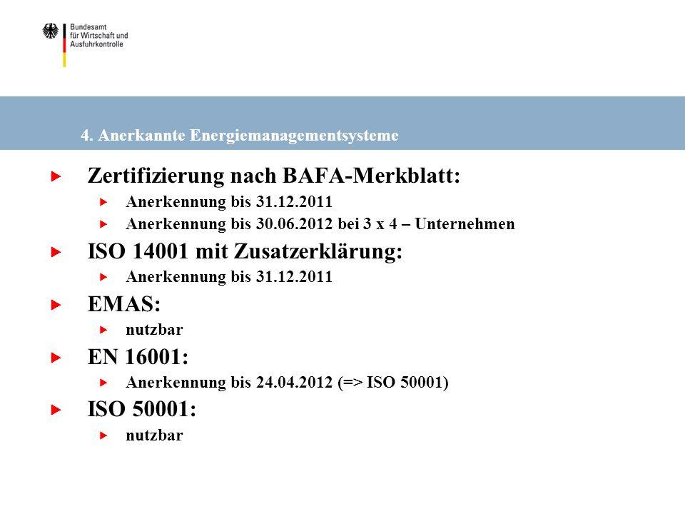 4. Anerkannte Energiemanagementsysteme Zertifizierung nach BAFA-Merkblatt: Anerkennung bis 31.12.2011 Anerkennung bis 30.06.2012 bei 3 x 4 – Unternehm