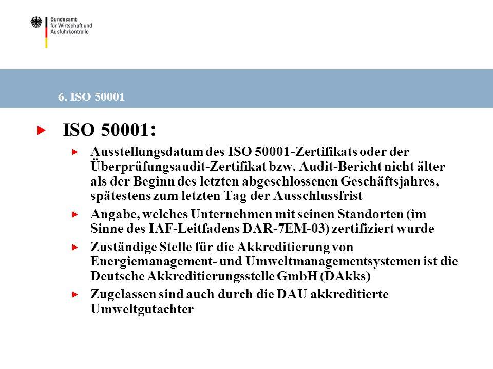 6. ISO 50001 ISO 50001 : Ausstellungsdatum des ISO 50001-Zertifikats oder der Überprüfungsaudit-Zertifikat bzw. Audit-Bericht nicht älter als der Begi