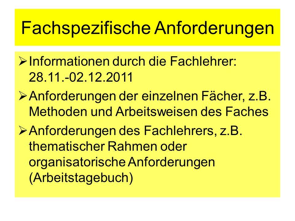 Fachspezifische Anforderungen Informationen durch die Fachlehrer: 28.11.-02.12.2011 Anforderungen der einzelnen Fächer, z.B. Methoden und Arbeitsweise