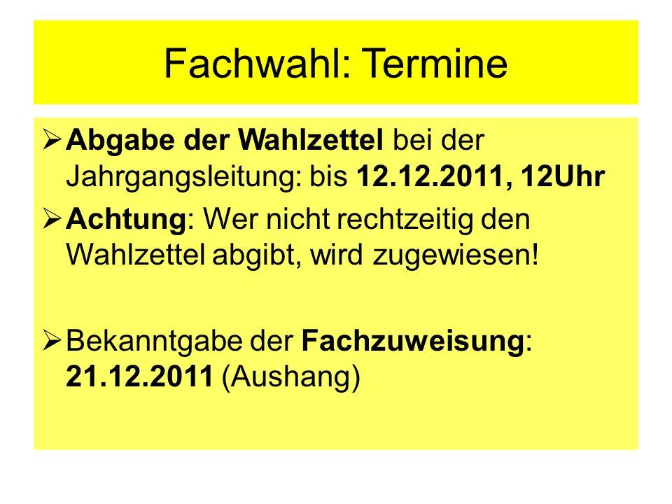 Fachwahl: Termine Abgabe der Wahlzettel bei der Jahrgangsleitung: bis 12.12.2011, 12Uhr Achtung: Wer nicht rechtzeitig den Wahlzettel abgibt, wird zug