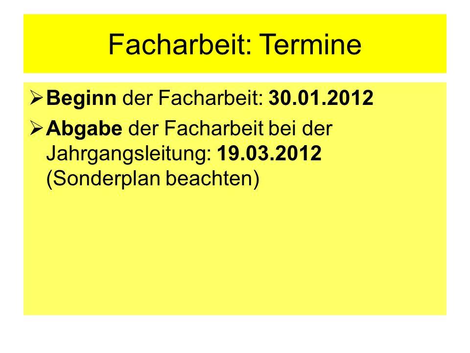Facharbeit: Termine Beginn der Facharbeit: 30.01.2012 Abgabe der Facharbeit bei der Jahrgangsleitung: 19.03.2012 (Sonderplan beachten)