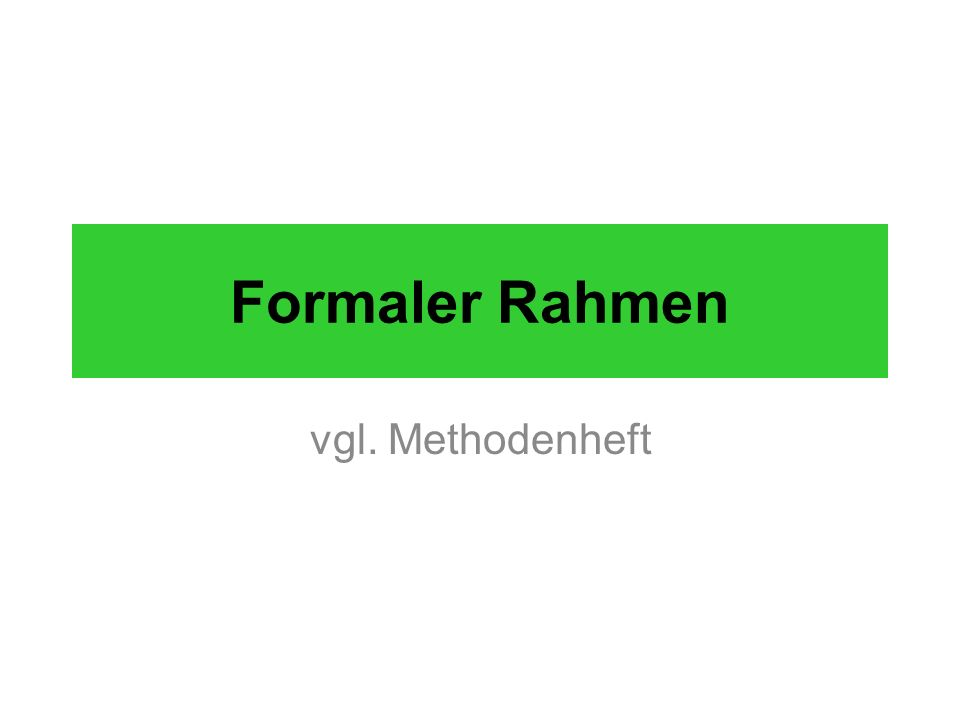 Formaler Rahmen vgl. Methodenheft
