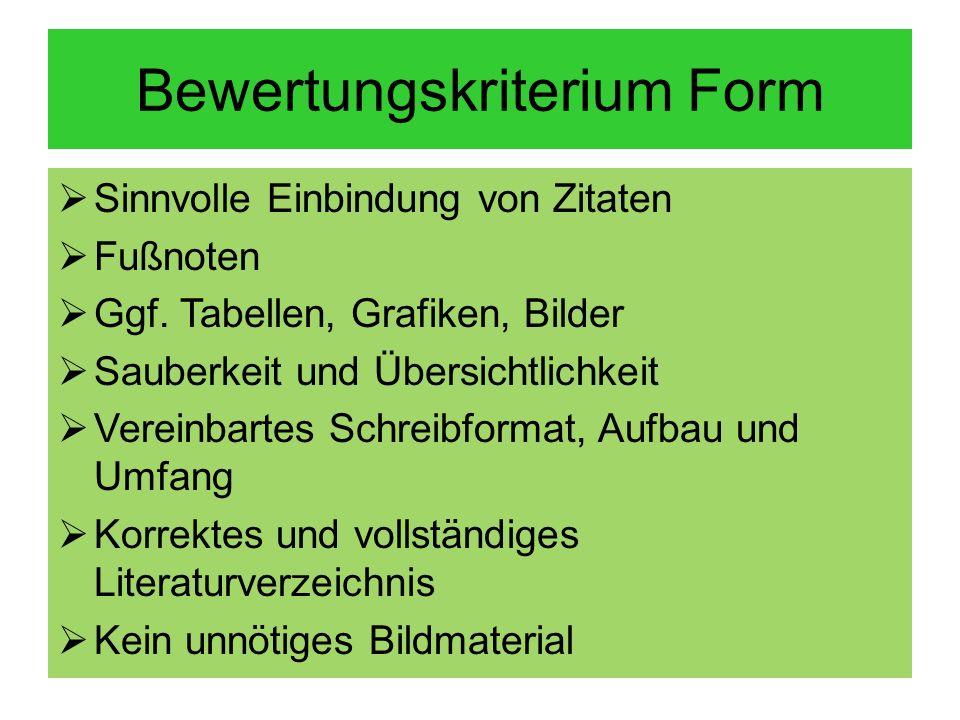 Bewertungskriterium Form Sinnvolle Einbindung von Zitaten Fußnoten Ggf. Tabellen, Grafiken, Bilder Sauberkeit und Übersichtlichkeit Vereinbartes Schre
