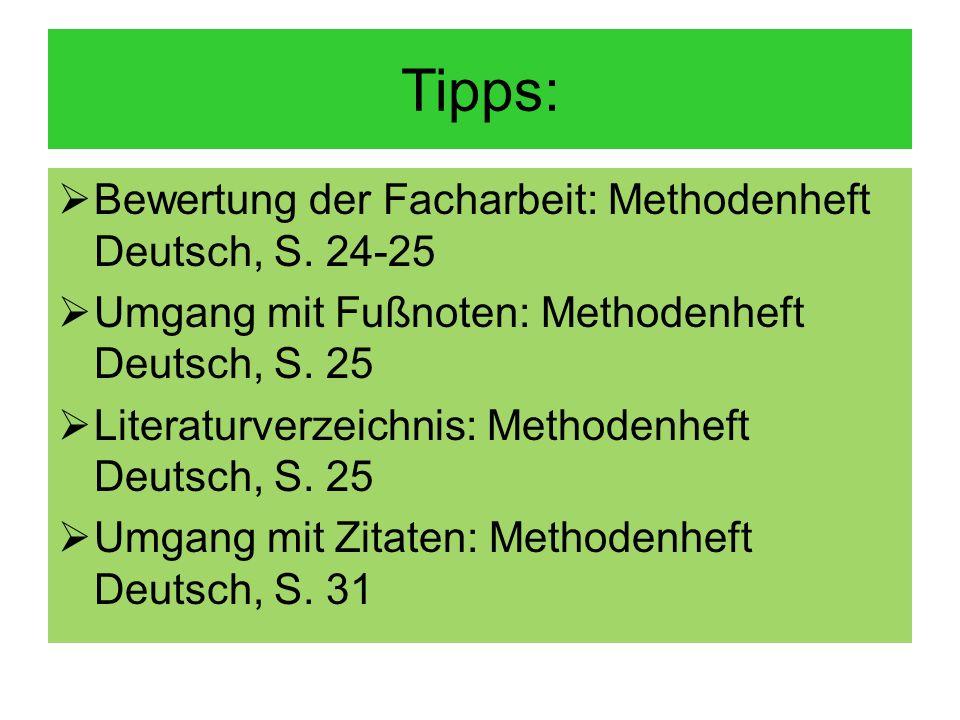 Tipps: Bewertung der Facharbeit: Methodenheft Deutsch, S. 24-25 Umgang mit Fußnoten: Methodenheft Deutsch, S. 25 Literaturverzeichnis: Methodenheft De
