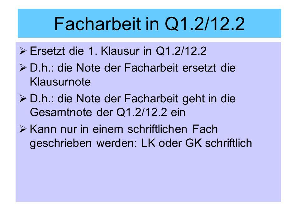 Facharbeit in Q1.2/12.2 Ersetzt die 1. Klausur in Q1.2/12.2 D.h.: die Note der Facharbeit ersetzt die Klausurnote D.h.: die Note der Facharbeit geht i