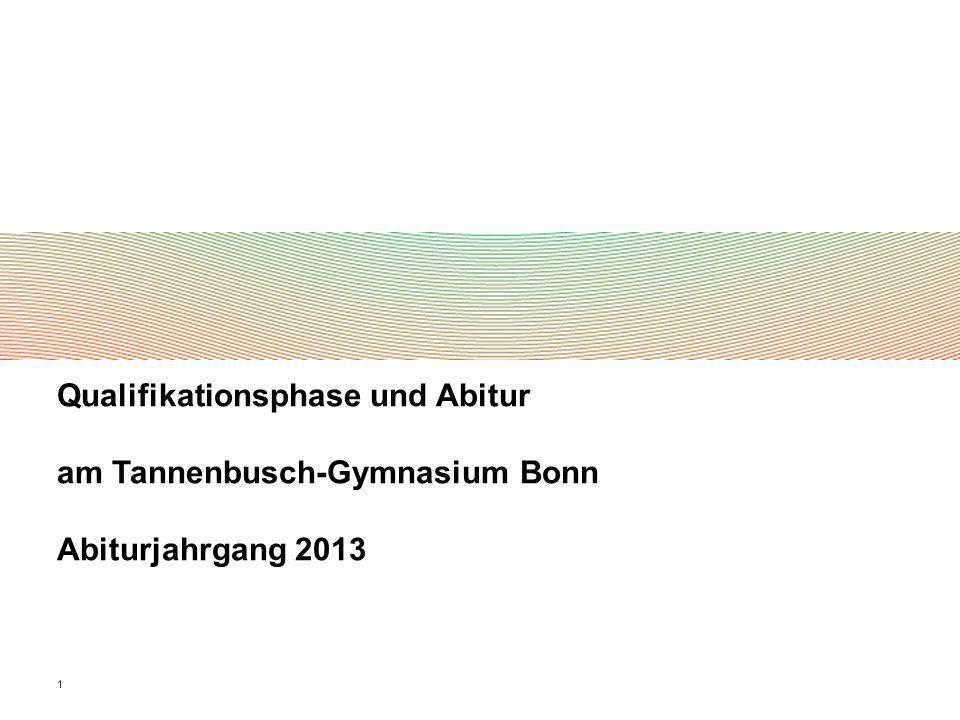 1 Qualifikationsphase und Abitur am Tannenbusch-Gymnasium Bonn Abiturjahrgang 2013