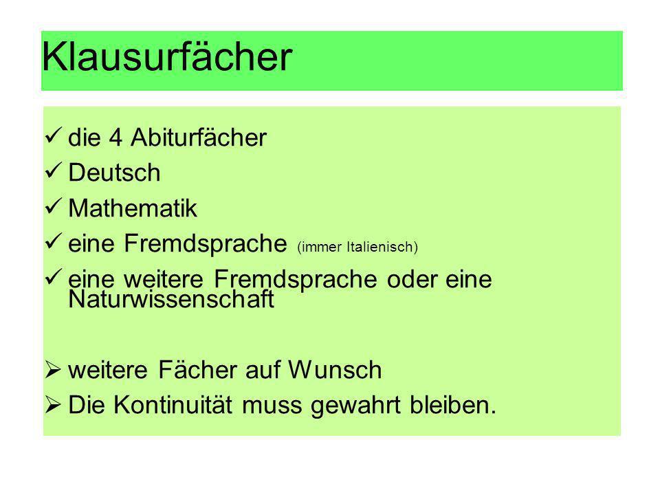 Klausurfächer die 4 Abiturfächer Deutsch Mathematik eine Fremdsprache (immer Italienisch) eine weitere Fremdsprache oder eine Naturwissenschaft weiter