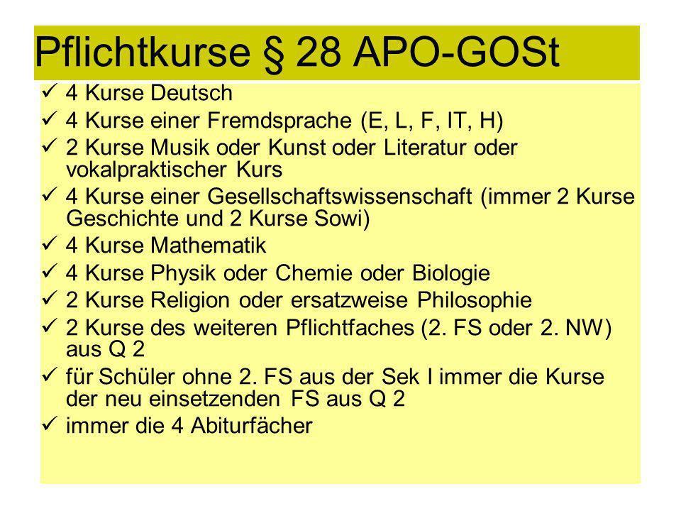 Pflichtkurse § 28 APO-GOSt 4 Kurse Deutsch 4 Kurse einer Fremdsprache (E, L, F, IT, H) 2 Kurse Musik oder Kunst oder Literatur oder vokalpraktischer K