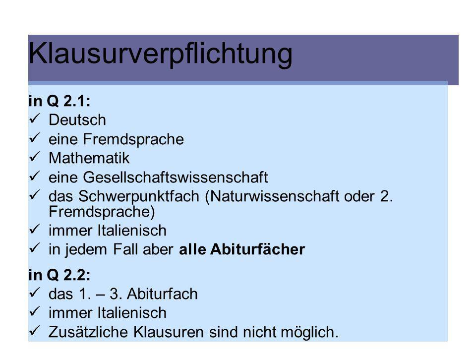 Klausurverpflichtung in Q 2.1: Deutsch eine Fremdsprache Mathematik eine Gesellschaftswissenschaft das Schwerpunktfach (Naturwissenschaft oder 2. Frem