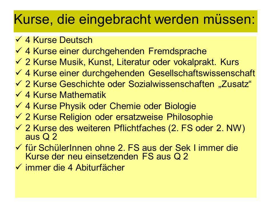 Kurse, die eingebracht werden müssen: 4 Kurse Deutsch 4 Kurse einer durchgehenden Fremdsprache 2 Kurse Musik, Kunst, Literatur oder vokalprakt. Kurs 4