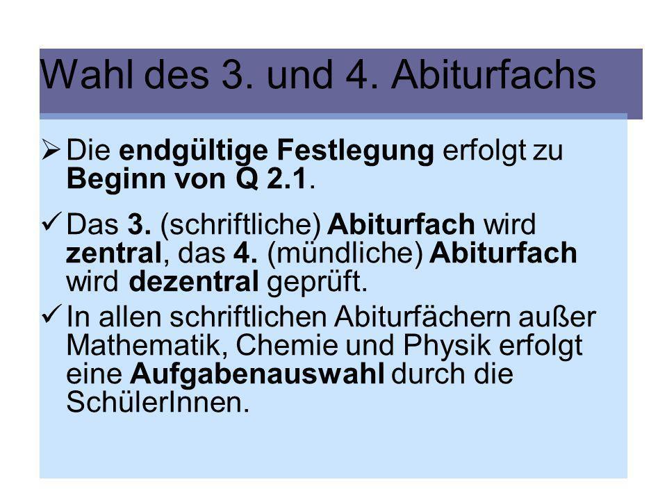 Wahl des 3. und 4. Abiturfachs Die endgültige Festlegung erfolgt zu Beginn von Q 2.1. Das 3. (schriftliche) Abiturfach wird zentral, das 4. (mündliche