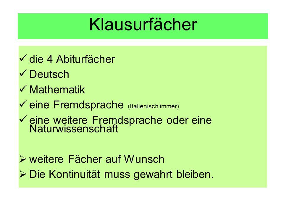 Klausurfächer die 4 Abiturfächer Deutsch Mathematik eine Fremdsprache (Italienisch immer) eine weitere Fremdsprache oder eine Naturwissenschaft weiter