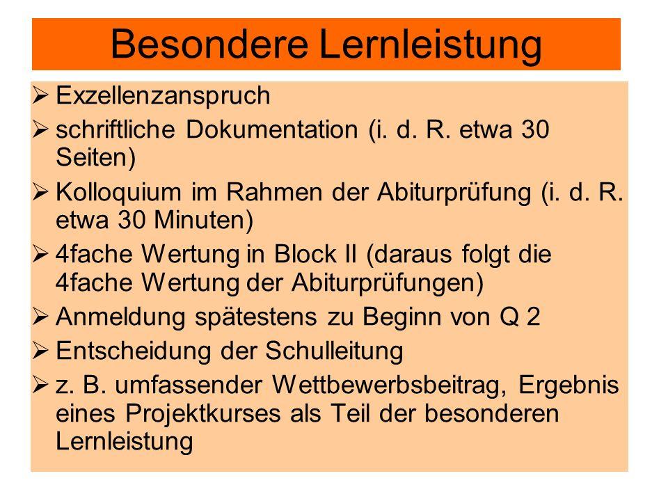 Besondere Lernleistung Exzellenzanspruch schriftliche Dokumentation (i. d. R. etwa 30 Seiten) Kolloquium im Rahmen der Abiturprüfung (i. d. R. etwa 30