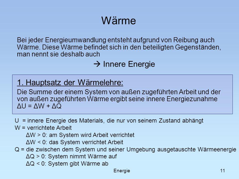 11 Wärme Bei jeder Energieumwandlung entsteht aufgrund von Reibung auch Wärme. Diese Wärme befindet sich in den beteiligten Gegenständen, man nennt si