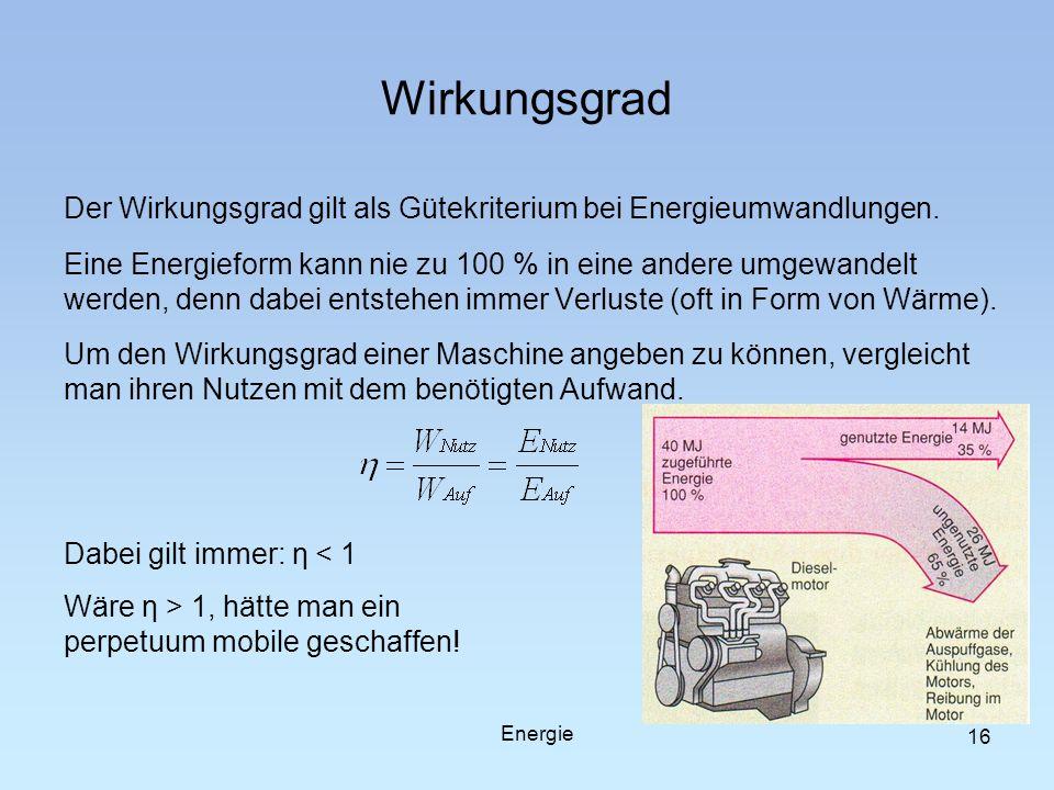 Wirkungsgrad Der Wirkungsgrad gilt als Gütekriterium bei Energieumwandlungen. Eine Energieform kann nie zu 100 % in eine andere umgewandelt werden, de