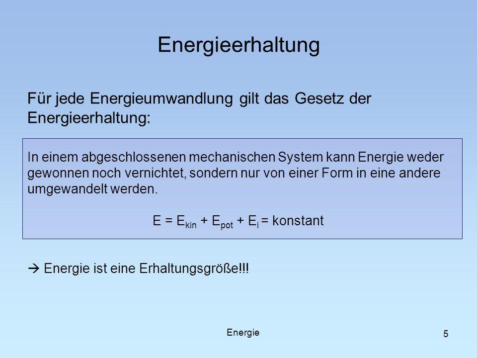 5 Energieerhaltung Für jede Energieumwandlung gilt das Gesetz der Energieerhaltung: In einem abgeschlossenen mechanischen System kann Energie weder ge