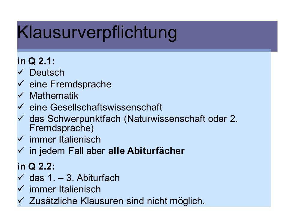10 Klausurverpflichtung in Q 2.1: Deutsch eine Fremdsprache Mathematik eine Gesellschaftswissenschaft das Schwerpunktfach (Naturwissenschaft oder 2. F