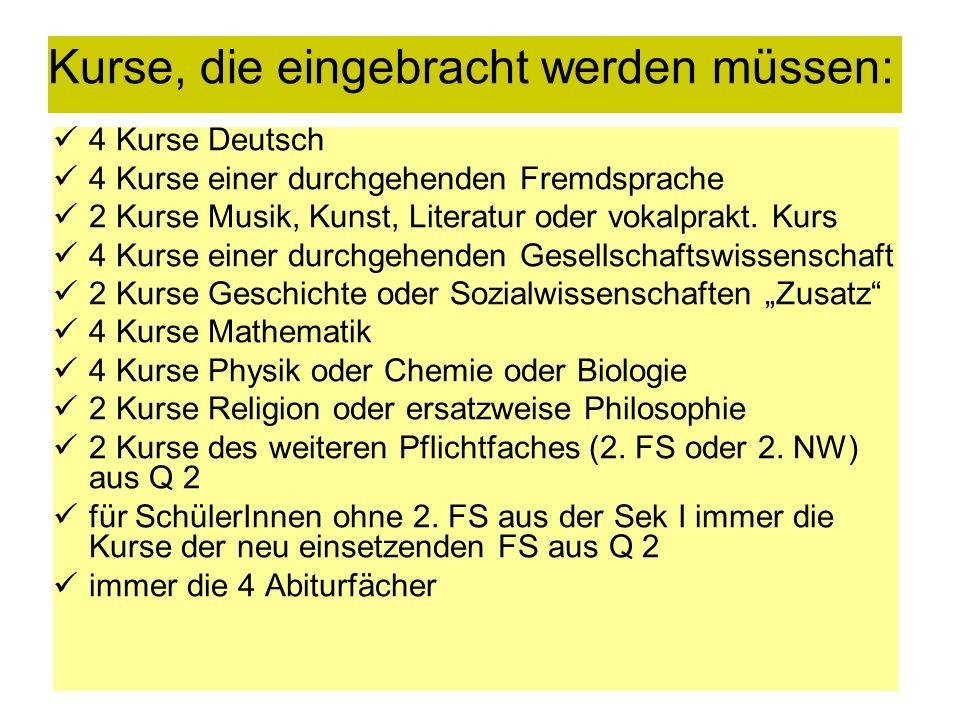 13 Kurse, die eingebracht werden müssen: 4 Kurse Deutsch 4 Kurse einer durchgehenden Fremdsprache 2 Kurse Musik, Kunst, Literatur oder vokalprakt. Kur