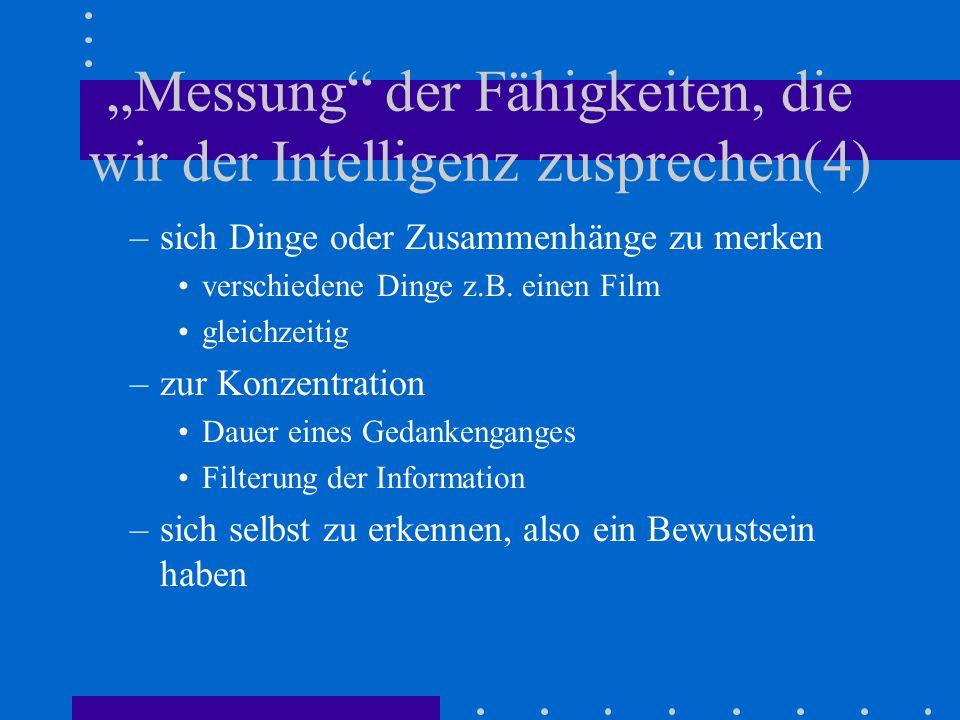 Messung der Fähigkeiten, die wir der Intelligenz zusprechen(4) –sich Dinge oder Zusammenhänge zu merken verschiedene Dinge z.B.