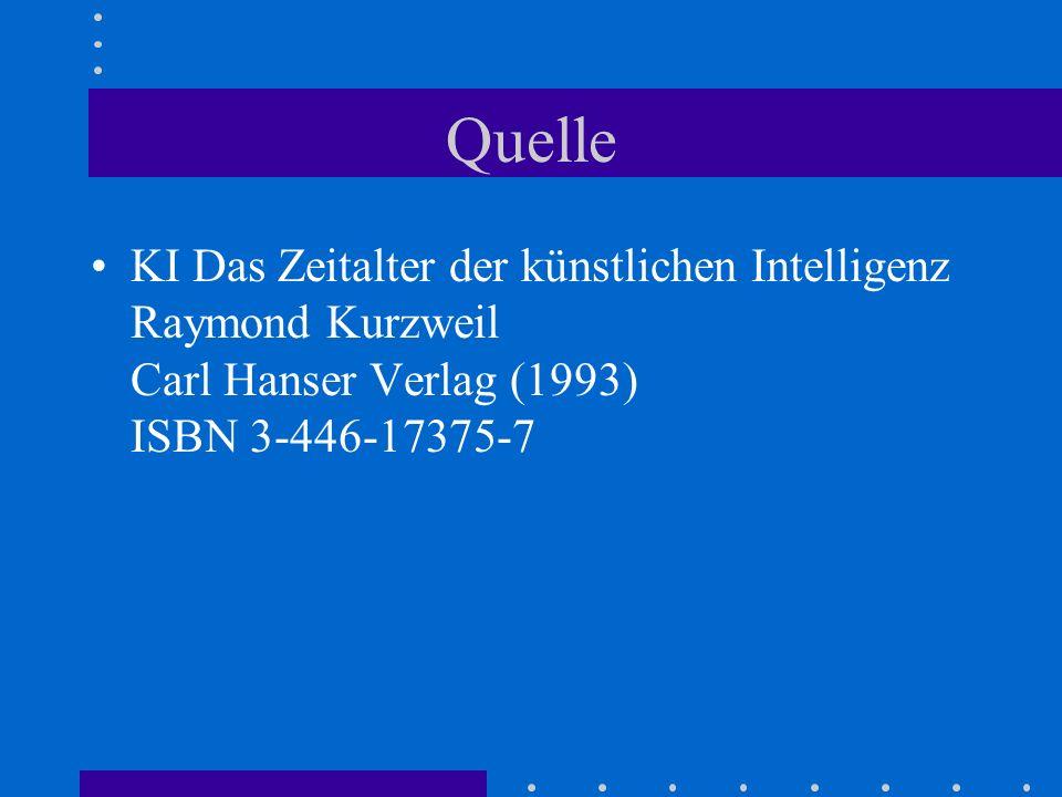 Quelle KI Das Zeitalter der künstlichen Intelligenz Raymond Kurzweil Carl Hanser Verlag (1993) ISBN 3-446-17375-7