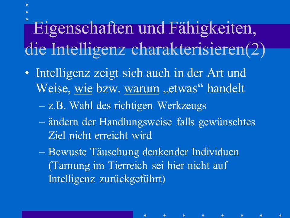 Messung der Fähigkeiten, die wir der Intelligenz zusprechen(1) Intelligenz schätzen wir aufgrund unseres eigenen Geistes ein, daher ist eine objektive Betrachtung sehr schwierig wenn gar unmöglich Ein Versuch objektiver Bewertung stellen Intelligenztests dar, deren Versagen aber nicht darauf schliessen lässt, dass keine Intelligenz vorhanden ist