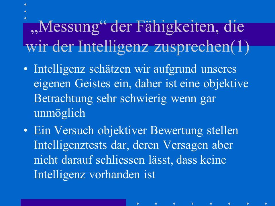Messung der Fähigkeiten, die wir der Intelligenz zusprechen(2) Intelligenztests sollen bestimmte Leistungen des Geistes messen z.B.