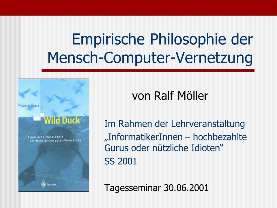 Empirische Philosophie der Mensch-Computer-Vernetzung von Ralf Möller Im Rahmen der Lehrveranstaltung InformatikerInnen – hochbezahlte Gurus oder nütz
