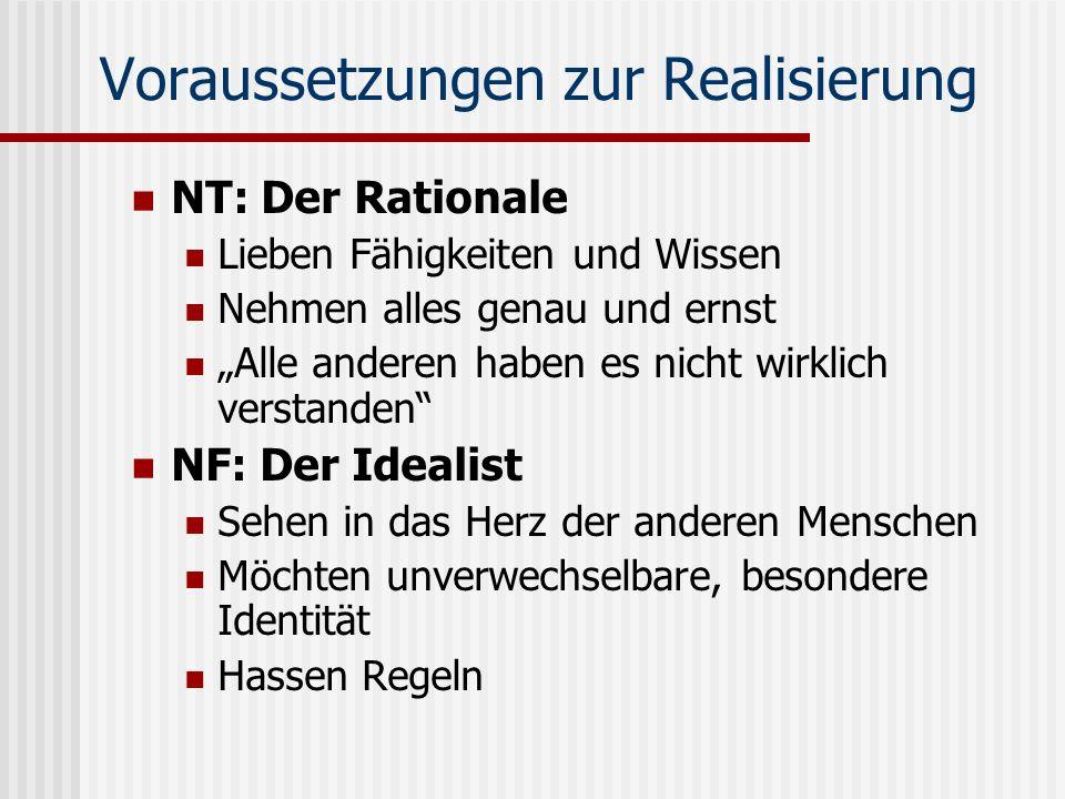 Voraussetzungen zur Realisierung NT: Der Rationale Lieben Fähigkeiten und Wissen Nehmen alles genau und ernst Alle anderen haben es nicht wirklich ver