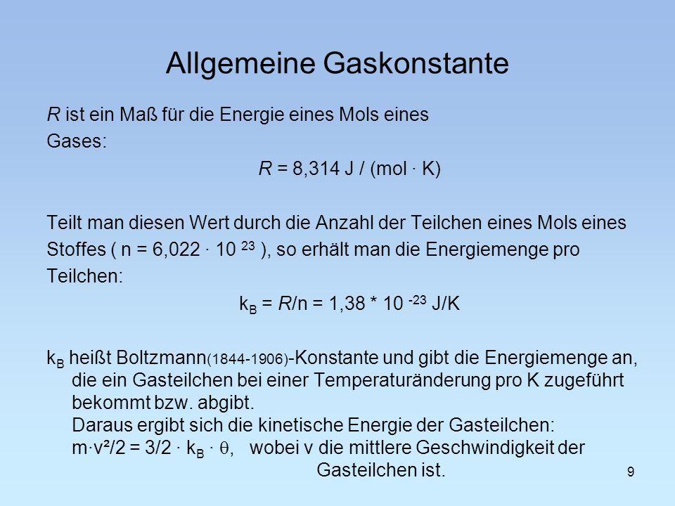 R ist ein Maß für die Energie eines Mols eines Gases: R = 8,314 J / (mol · K) Teilt man diesen Wert durch die Anzahl der Teilchen eines Mols eines Sto