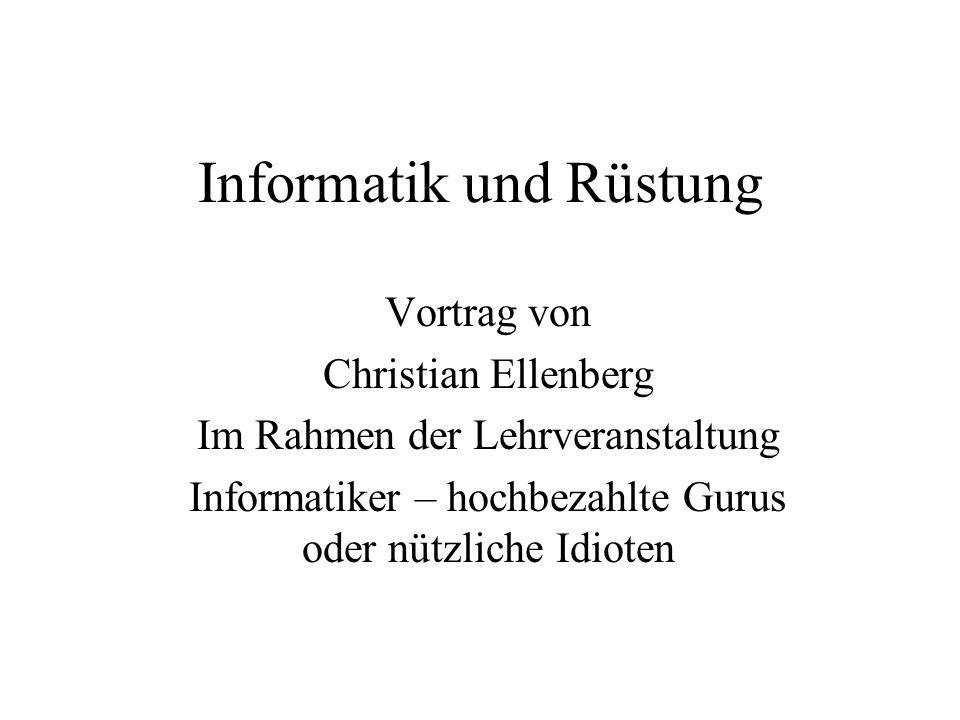 Informatik und Rüstung Vortrag von Christian Ellenberg Im Rahmen der Lehrveranstaltung Informatiker – hochbezahlte Gurus oder nützliche Idioten