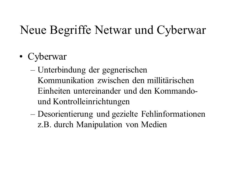 Neue Begriffe Netwar und Cyberwar Cyberwar –Unterbindung der gegnerischen Kommunikation zwischen den millitärischen Einheiten untereinander und den Kommando- und Kontrolleinrichtungen –Desorientierung und gezielte Fehlinformationen z.B.