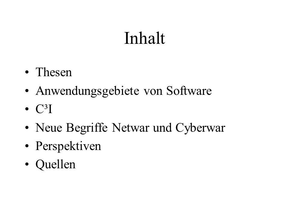 Inhalt Thesen Anwendungsgebiete von Software C³I Neue Begriffe Netwar und Cyberwar Perspektiven Quellen