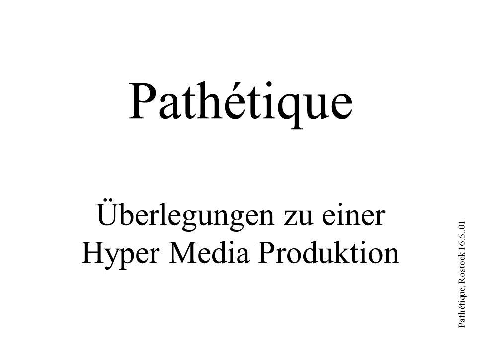 Pathétique, Rostock 16.6..01 Pathétique Überlegungen zu einer Hyper Media Produktion