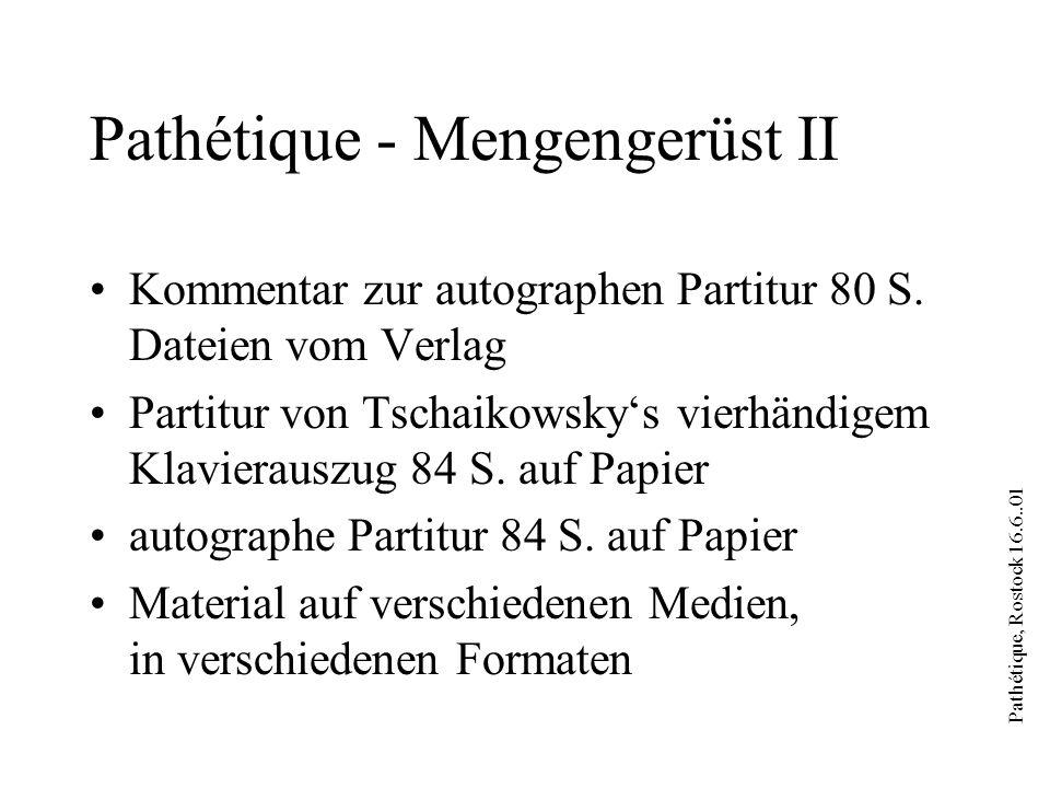 Pathétique, Rostock 16.6..01 Pathétique - Mengengerüst II Kommentar zur autographen Partitur 80 S. Dateien vom Verlag Partitur von Tschaikowskys vierh