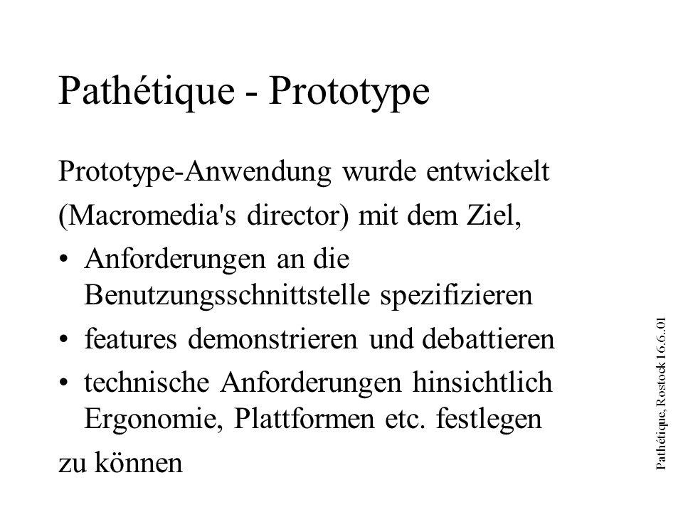 Pathétique, Rostock 16.6..01 Pathétique - Prototype Prototype-Anwendung wurde entwickelt (Macromedia s director) mit dem Ziel, Anforderungen an die Benutzungsschnittstelle spezifizieren features demonstrieren und debattieren technische Anforderungen hinsichtlich Ergonomie, Plattformen etc.