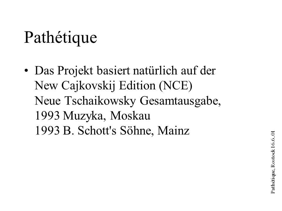Pathétique, Rostock 16.6..01 Pathétique Das Projekt basiert natürlich auf der New Cajkovskij Edition (NCE) Neue Tschaikowsky Gesamtausgabe, 1993 Muzyk
