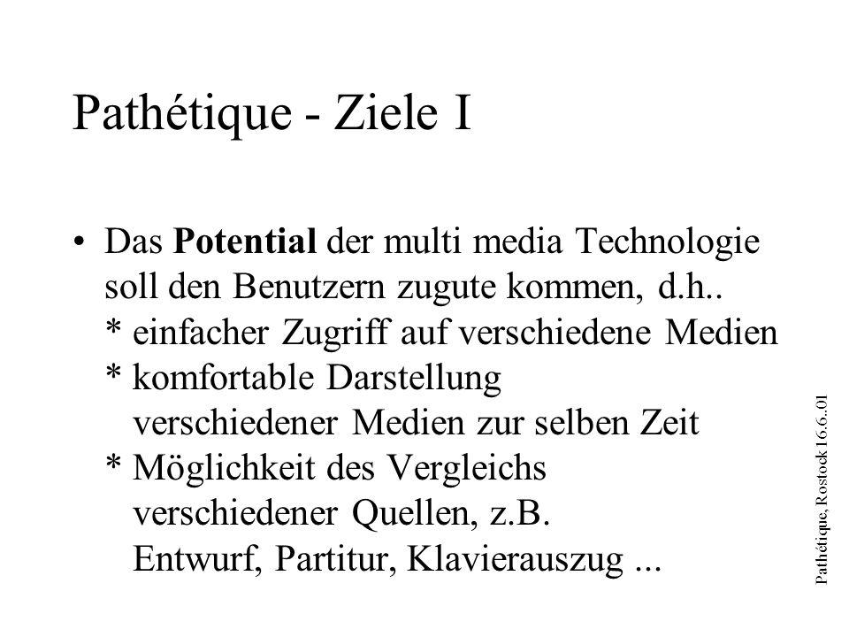 Pathétique, Rostock 16.6..01 Pathétique - Ziele I Das Potential der multi media Technologie soll den Benutzern zugute kommen, d.h.. * einfacher Zugrif