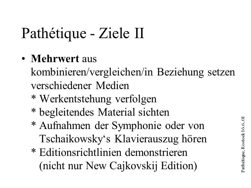 Pathétique, Rostock 16.6..01 Pathétique - Ziele II Mehrwert aus kombinieren/vergleichen/in Beziehung setzen verschiedener Medien * Werkentstehung verf