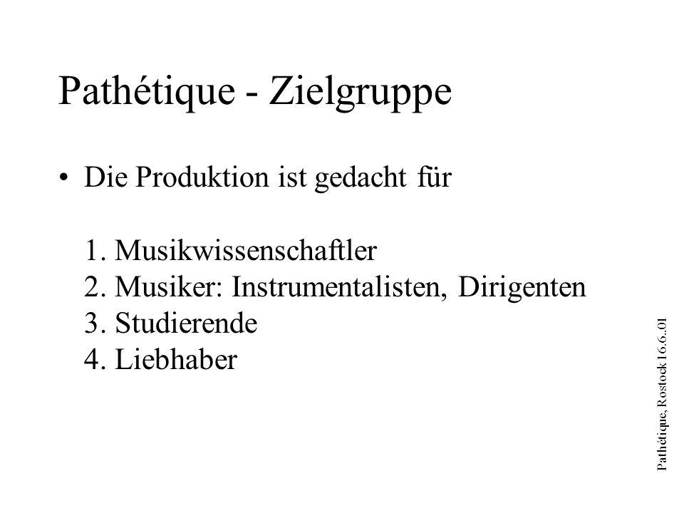 Pathétique, Rostock 16.6..01 Pathétique - Zielgruppe Die Produktion ist gedacht für 1. Musikwissenschaftler 2. Musiker: Instrumentalisten, Dirigenten
