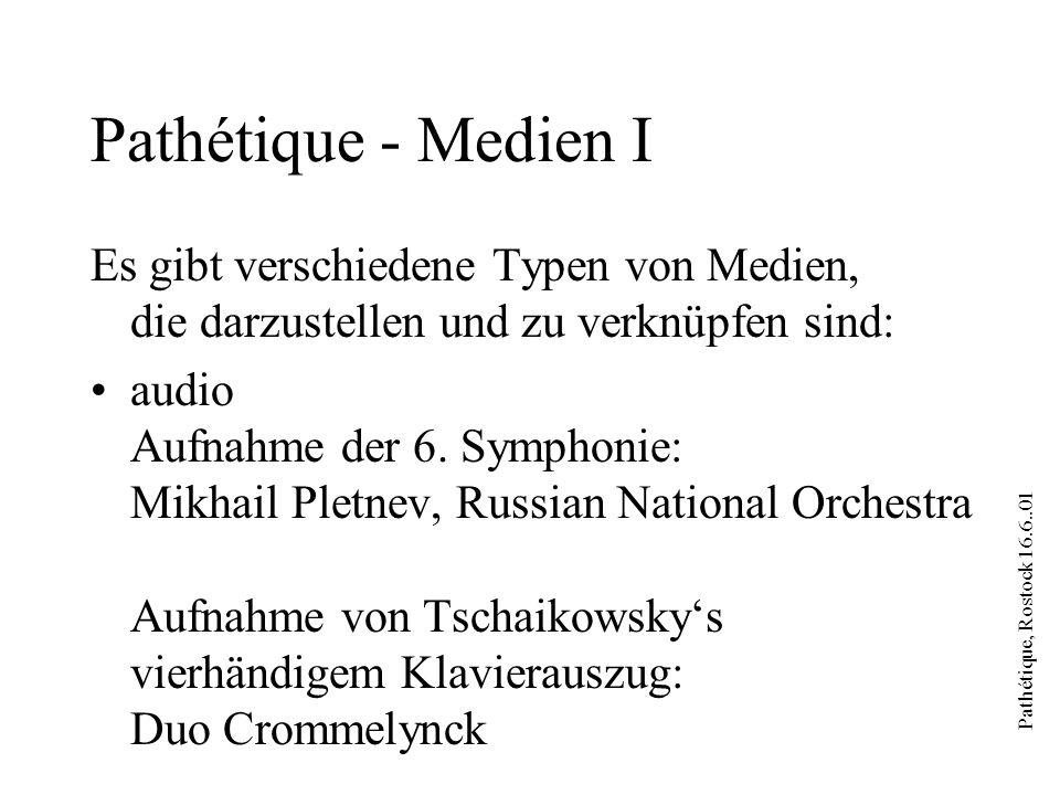 Pathétique, Rostock 16.6..01 Pathétique - Medien I Es gibt verschiedene Typen von Medien, die darzustellen und zu verknüpfen sind: audio Aufnahme der
