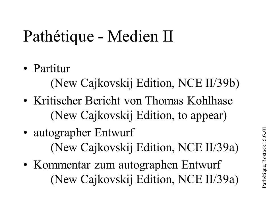 Pathétique, Rostock 16.6..01 Pathétique - Medien II Partitur (New Cajkovskij Edition, NCE II/39b) Kritischer Bericht von Thomas Kohlhase (New Cajkovskij Edition, to appear) autographer Entwurf (New Cajkovskij Edition, NCE II/39a) Kommentar zum autographen Entwurf (New Cajkovskij Edition, NCE II/39a)