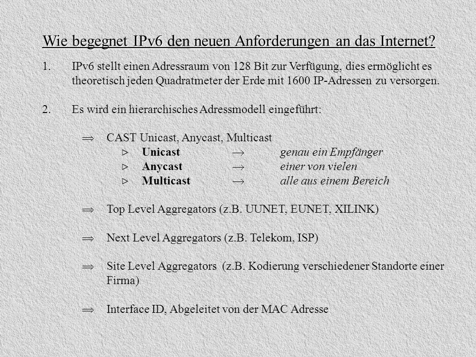 1. IPv6 stellt einen Adressraum von 128 Bit zur Verfügung, dies ermöglicht es theoretisch jeden Quadratmeter der Erde mit 1600 IP-Adressen zu versorge