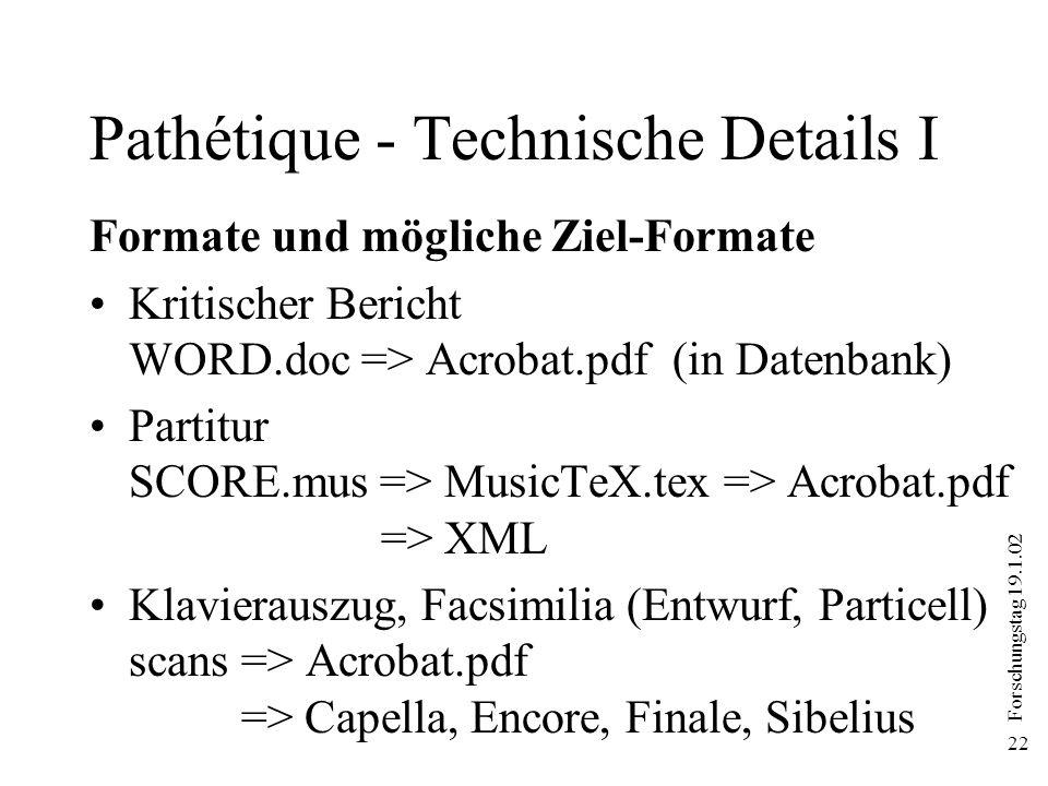 Forschungstag 19.1.02 22 Pathétique - Technische Details I Formate und mögliche Ziel-Formate Kritischer Bericht WORD.doc => Acrobat.pdf (in Datenbank)