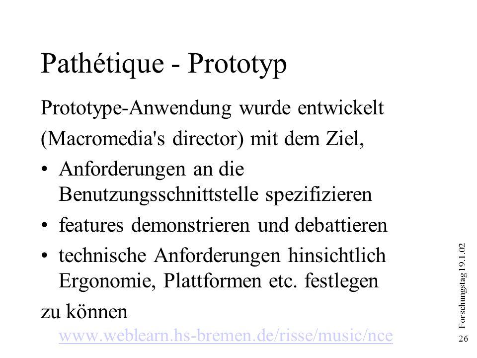 Forschungstag 19.1.02 26 Pathétique - Prototyp Prototype-Anwendung wurde entwickelt (Macromedia's director) mit dem Ziel, Anforderungen an die Benutzu